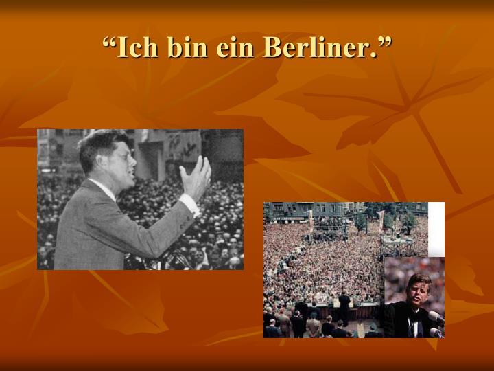 """""""Ich bin ein Berliner."""""""
