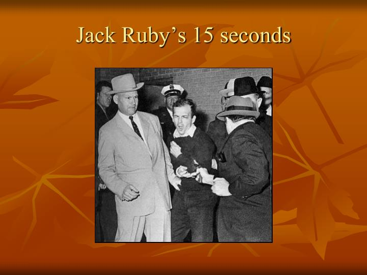 Jack Ruby's 15 seconds