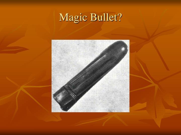 Magic Bullet?