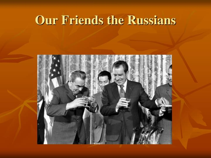 Our Friends the Russians