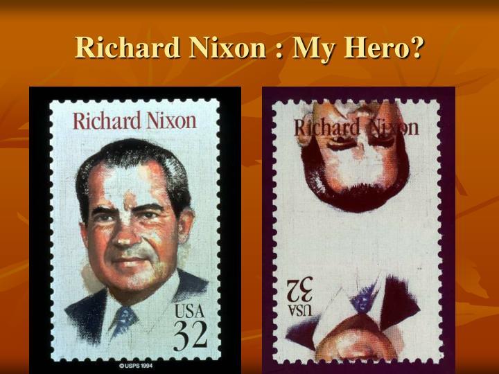 Richard Nixon : My Hero?
