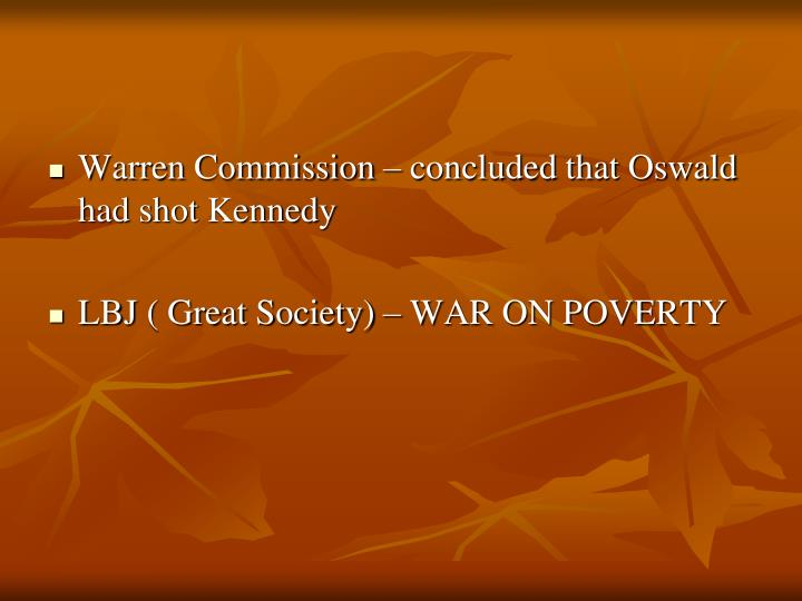 Warren Commission – concluded that Oswald had shot Kennedy