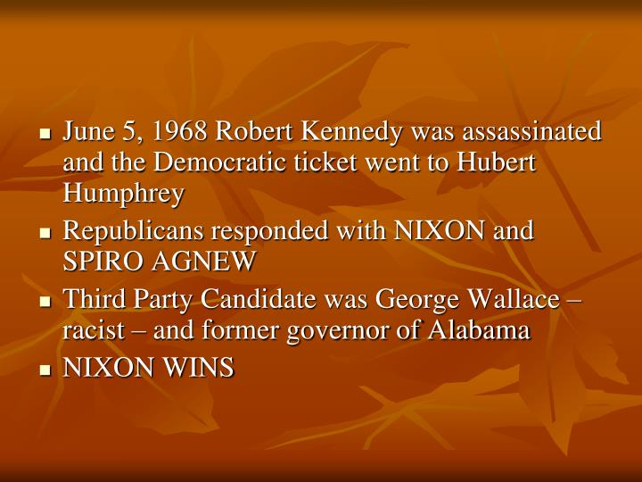 June 5, 1968 Robert Kennedy was assassinated and the Democratic ticket went to Hubert Humphrey