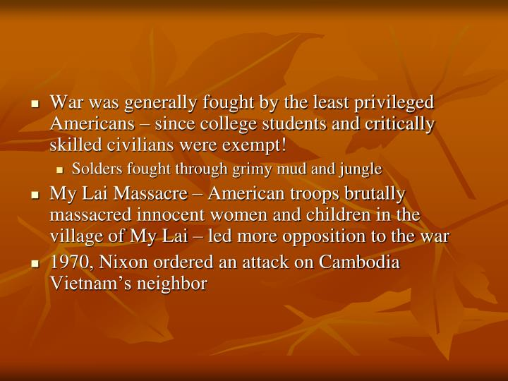 War was generally fought by the least privileged Americans – since college students and critically skilled civilians were exempt!