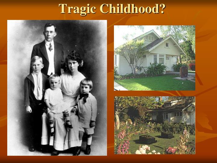 Tragic Childhood?