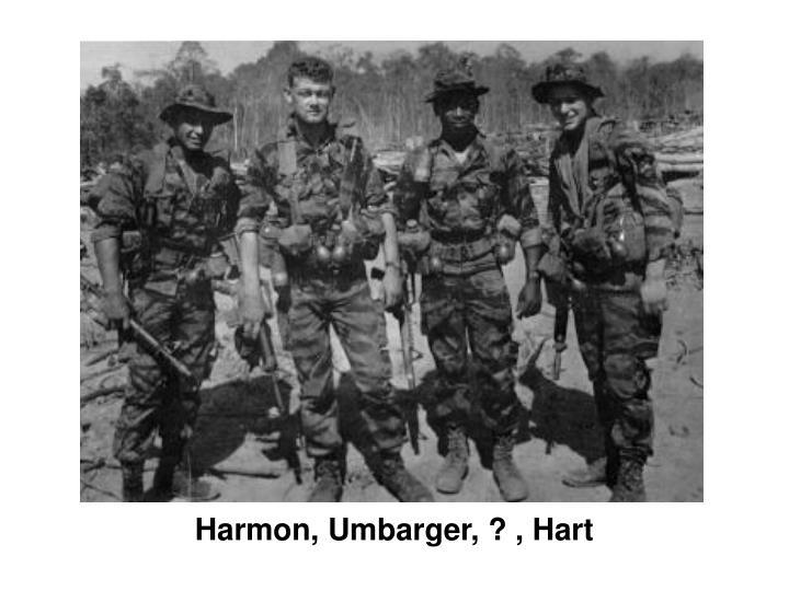 Harmon, Umbarger, ? , Hart