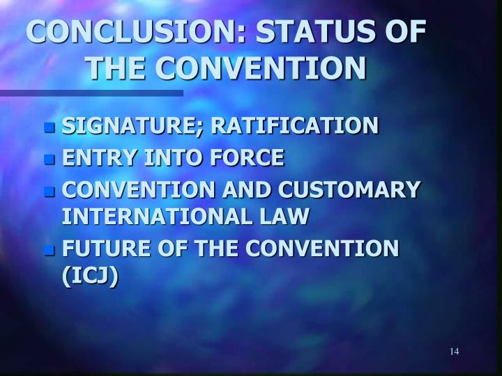 CONCLUSION: STATUS OF THE CONVENTION