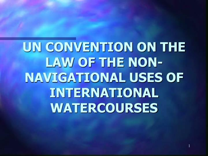 Un convention on the law of the non navigational uses of international watercourses