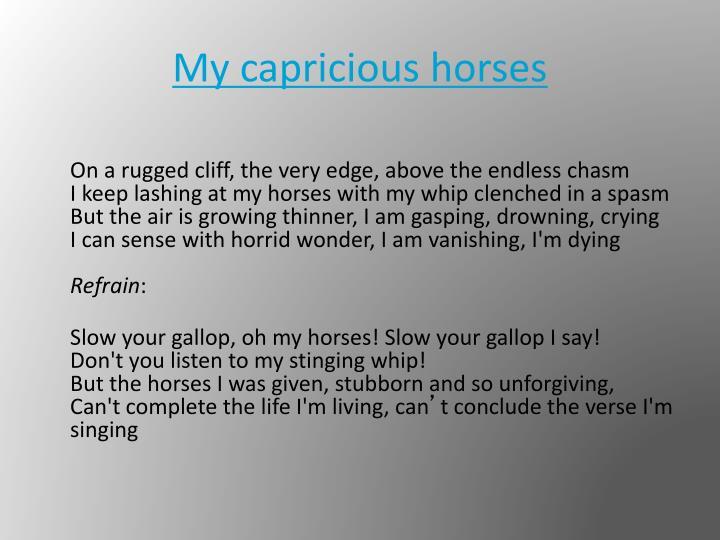My capricious horses