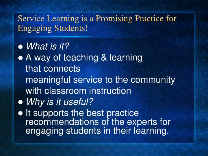 Service Learning is a Promising Practice for Engaging Students!