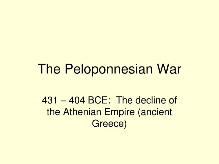 what was the cause of the peloponnesian The peloponnesian war ended in victory for sparta and its allies, but signaled the demise of athenian naval and political hegemony throughout the mediterranean democracy in athens was briefly overthrown in 411 bce as a result of its poor handling of the peloponnesian war.