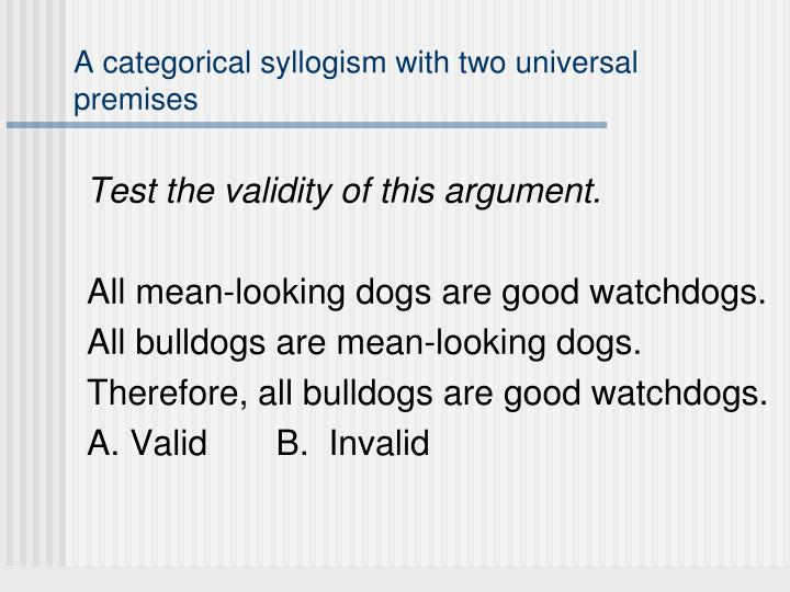 A categorical syllogism with two universal premises