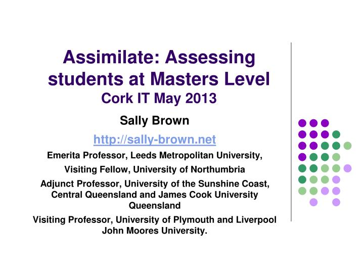 Assimilate assessing students at masters level cork it may 2013