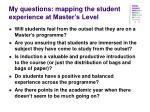 my questions mapping the student experience at master s level