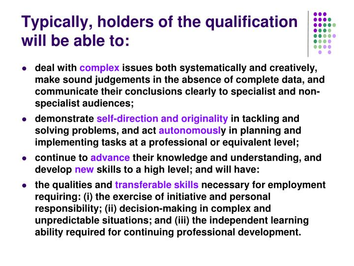 Typically, holders of the qualification will be able to: