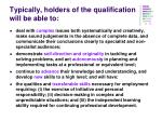 typically holders of the qualification will be able to
