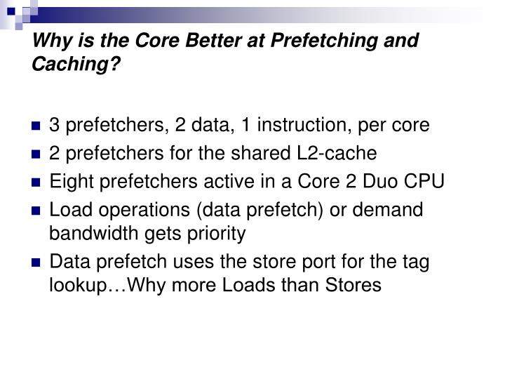Why is the core better at prefetching and caching