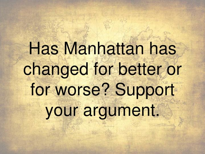 Has Manhattan has changed for better or for worse? Support your argument.