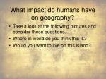 what impact do humans have on geography
