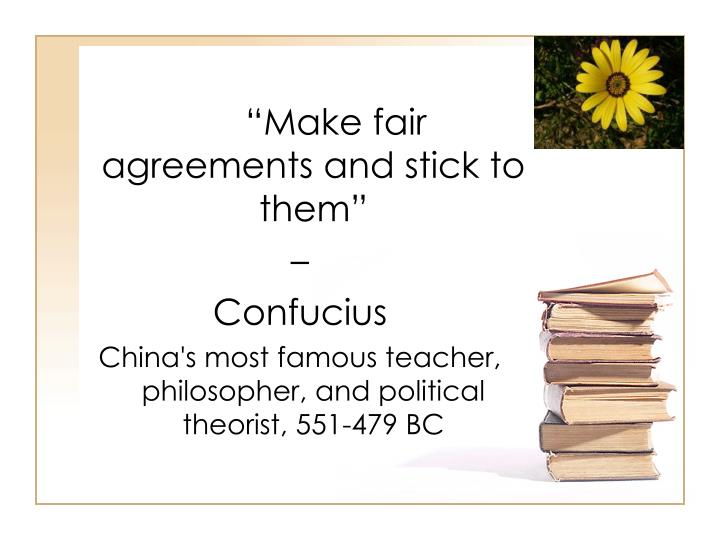 Make fair agreements and stick to them