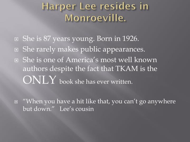 Harper Lee resides in Monroeville.