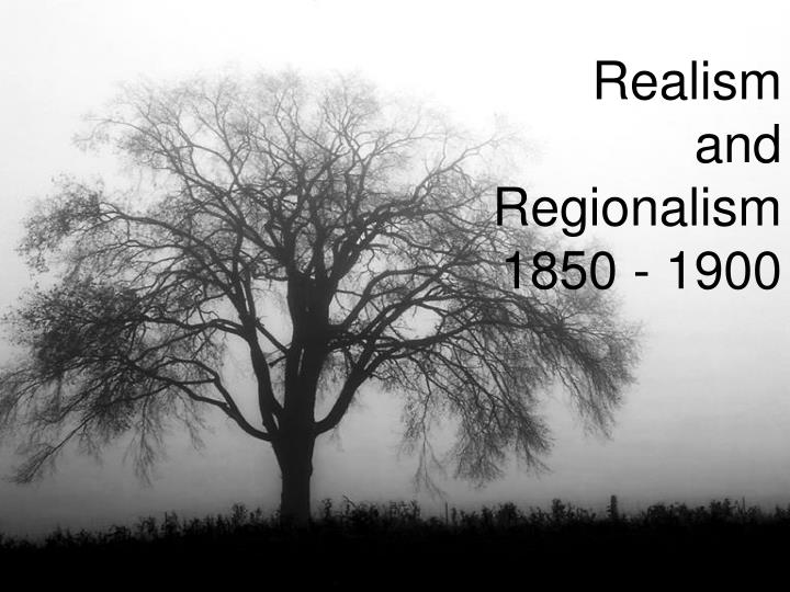 Realism and regionalism 1850 1900