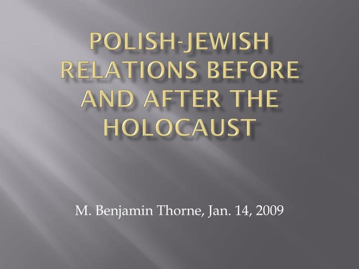 Polish-Jewish Relations Before and After the Holocaust