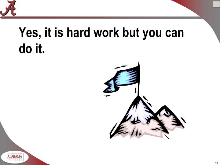 Yes, it is hard work but you can do it.
