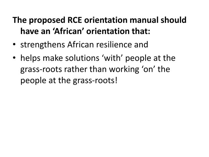 The proposed RCE orientation manual should have an 'African' orientation that: