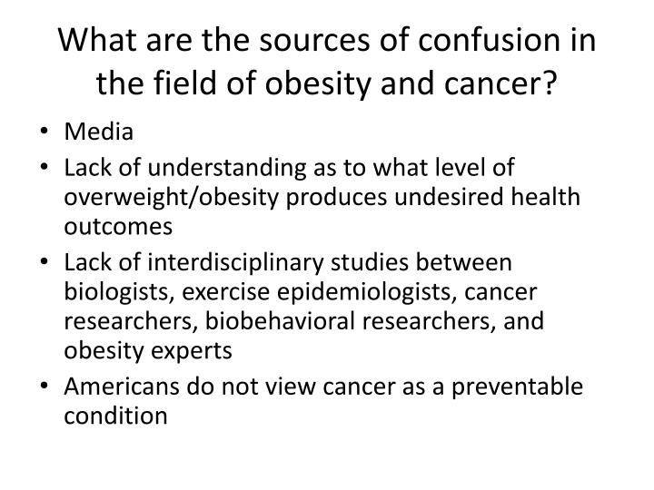 What are the sources of confusion in the field of obesity and cancer?