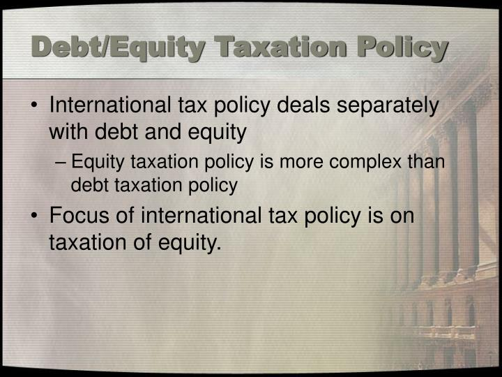 Debt/Equity Taxation Policy