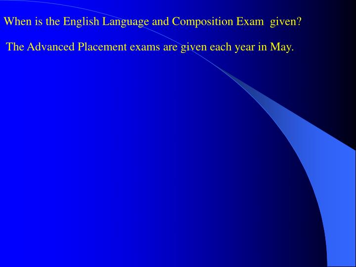 When is the English Language and Composition Exam  given?