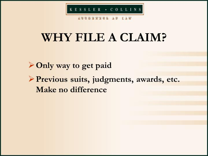 WHY FILE A CLAIM?
