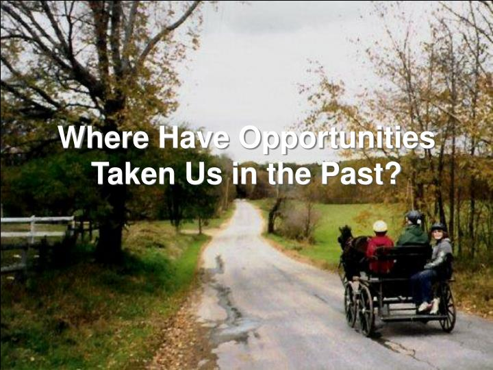 Where Have Opportunities Taken Us in the Past?
