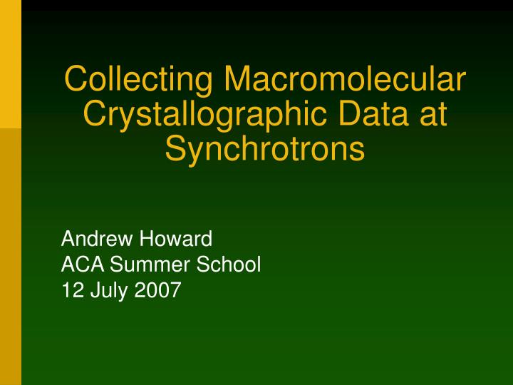 Collecting Macromolecular Crystallographic Data at Synchrotrons