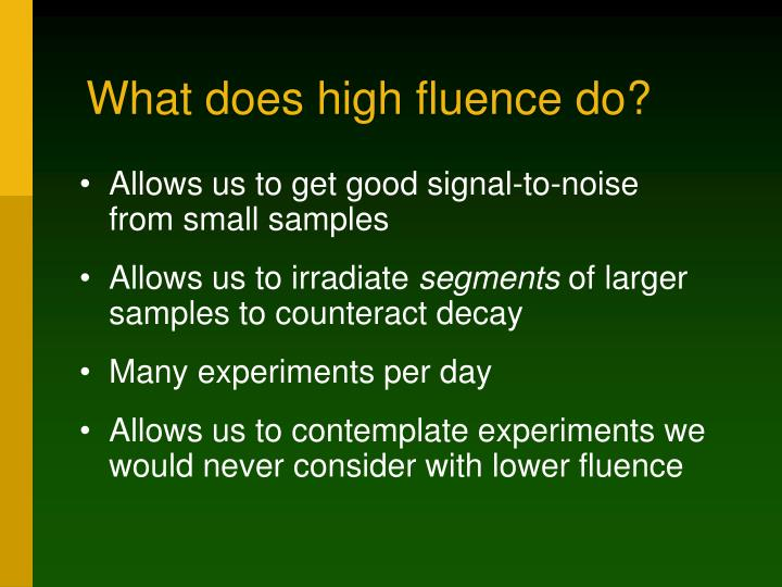 What does high fluence do?