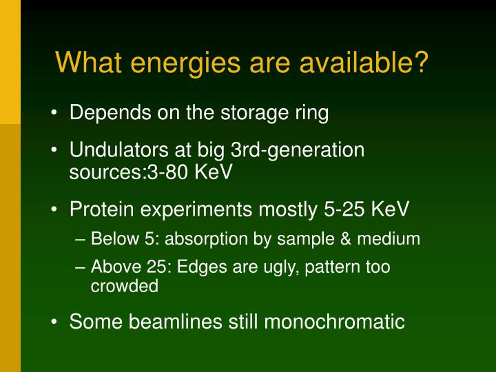 What energies are available?
