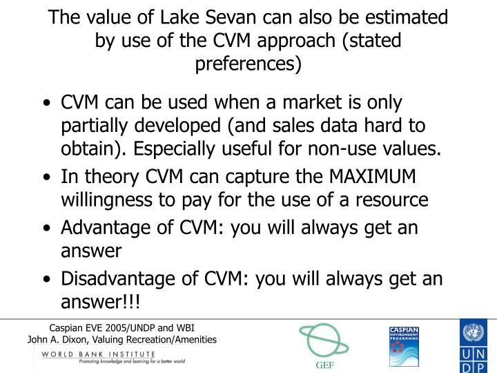 The value of Lake Sevan can also be estimated by use of the CVM approach (stated preferences)