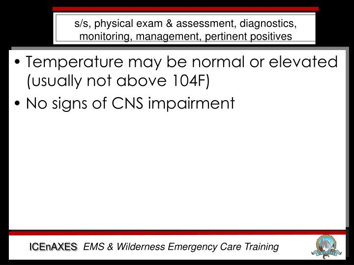 s/s, physical exam & assessment, diagnostics, monitoring, management, pertinent positives