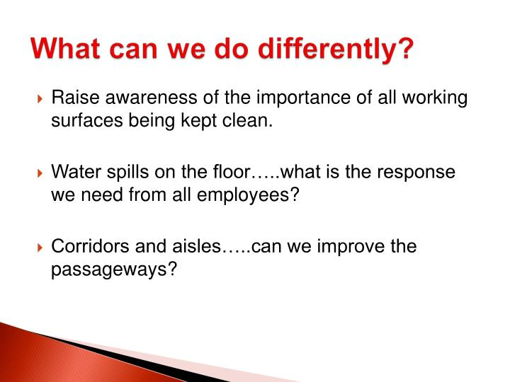 Raise awareness of the importance of all working surfaces being kept clean.