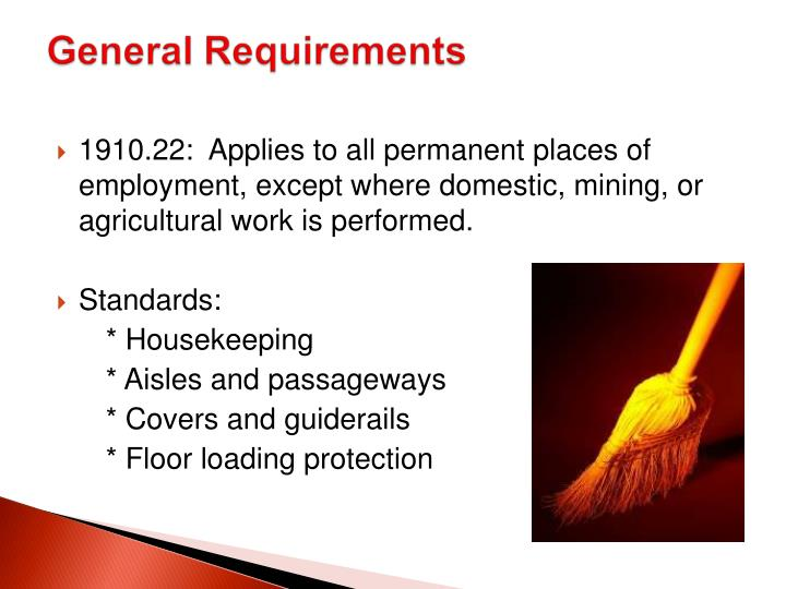 1910.22:  Applies to all permanent places of employment, except where domestic, mining, or agricultural work is performed.