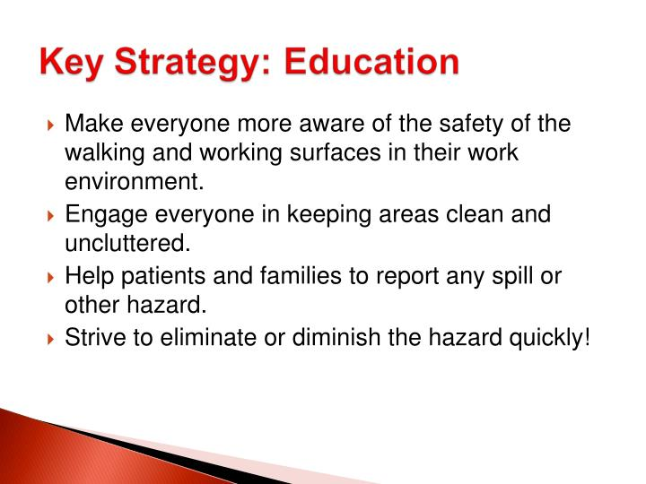 Make everyone more aware of the safety of the walking and working surfaces in their work environment.
