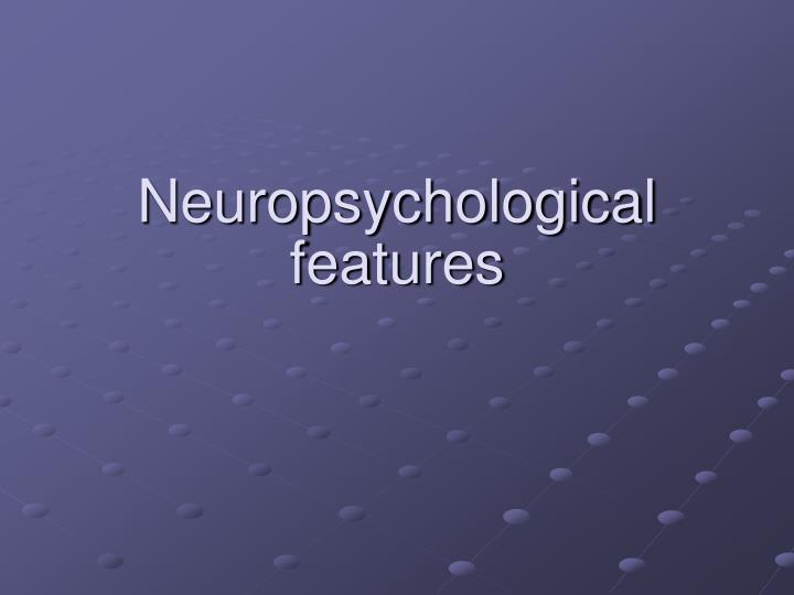 Neuropsychological features