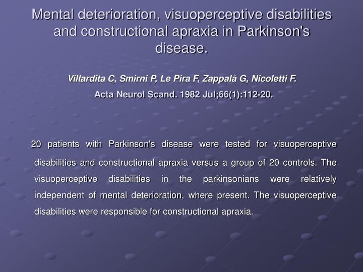 Mental deterioration, visuoperceptive disabilities and constructional apraxia in Parkinson's disease.