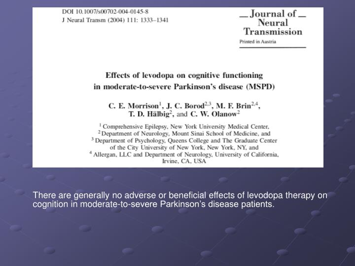 There are generally no adverse or beneficial effects of levodopa therapy on cognition in moderate-to-severe Parkinson's disease patients.