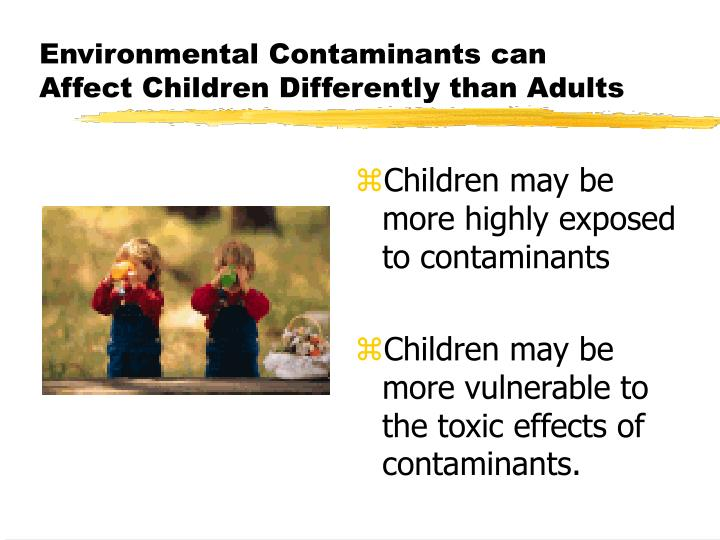 Environmental Contaminants can Affect Children Differently than Adults