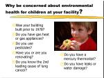 why be concerned about environmental health for children at your facility