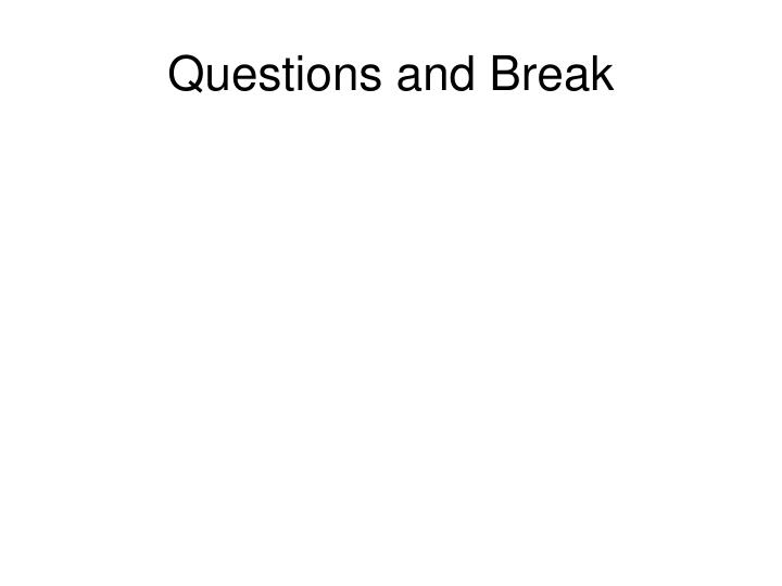 Questions and Break
