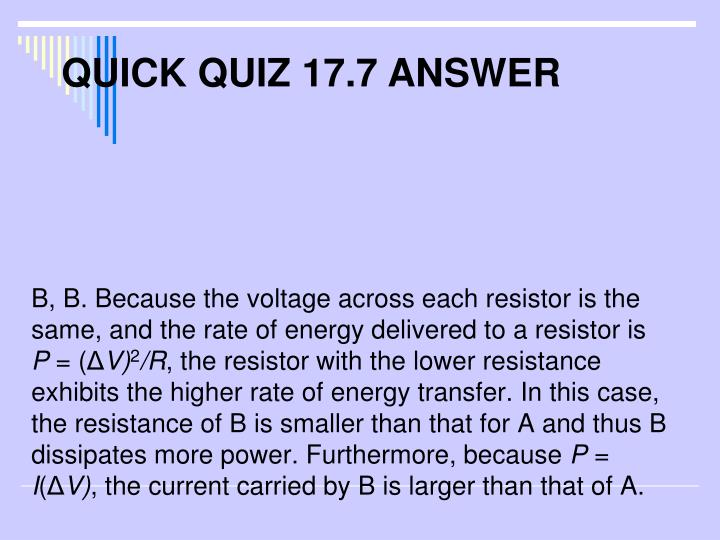 B, B. Because the voltage across each resistor is the same, and the rate of energy delivered to a resistor is