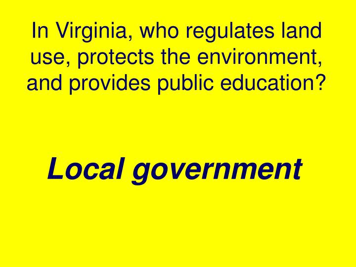 In Virginia, who regulates land use, protects the environment, and provides public education?